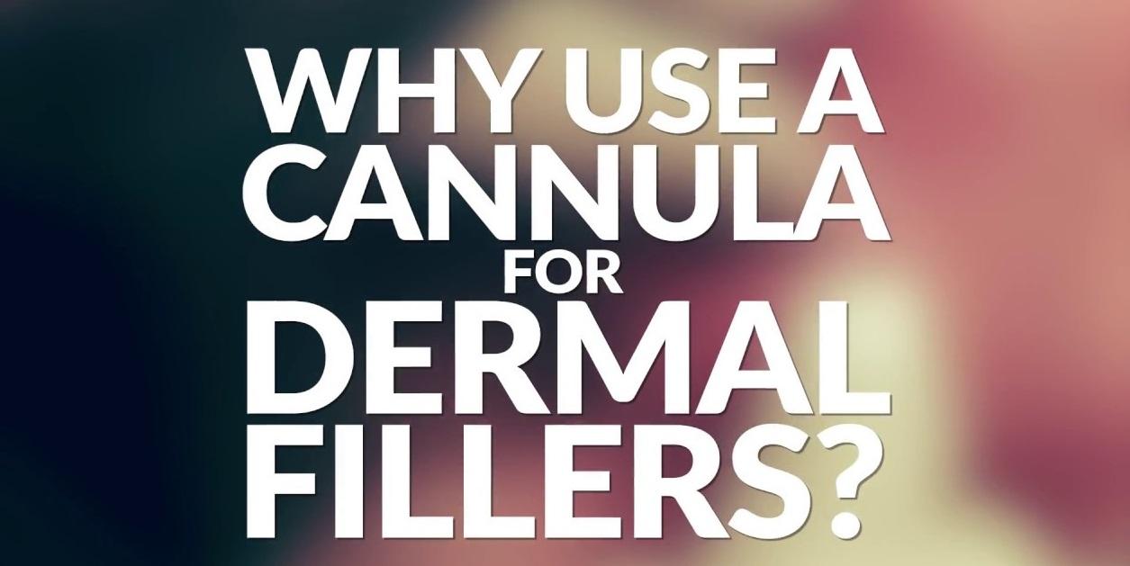 Dermal Fillers - Needles Versus Cannulas